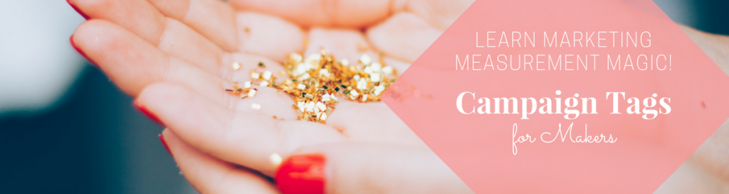 The magic of UTM Campaign tags & how to master that pixie dust!