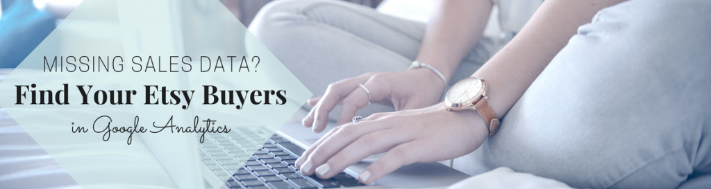 Find your Etsy buyers in Google Analytics