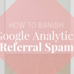 "How to banish ""referral spam"" in Google Analytics"