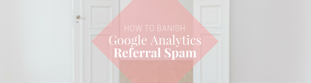 """How to clean up """"referral spam"""" in Google Analytics"""