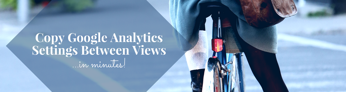 How to Copy Google Analytics Settings in Minutes