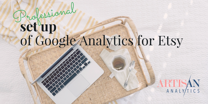 Professional Google Analytics setup for Etsy
