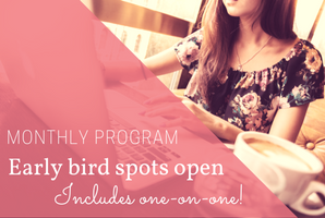 Early bird spots are open for my monthly program. It includes one-on-one consults!