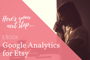 If you're an Etsy seller, make your next step my ebook, Google Analytics for Etsy. Get it on Etsy now!